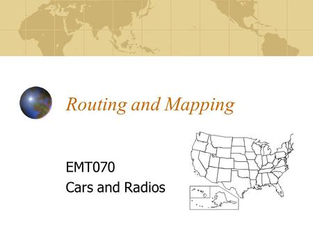 Routing and Mapping EMT070 Cars and Radios. Types Reckoning (Dead?) Box maps Thomas Brothers City maps State maps GPS.