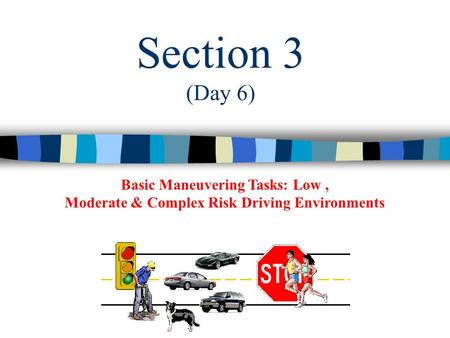 Basic Maneuvering Tasks: Low, Moderate & Complex Risk Driving Environments Section 3 (Day 6)
