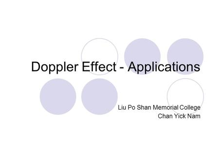 Doppler Effect - Applications Liu Po Shan Memorial College Chan Yick Nam.