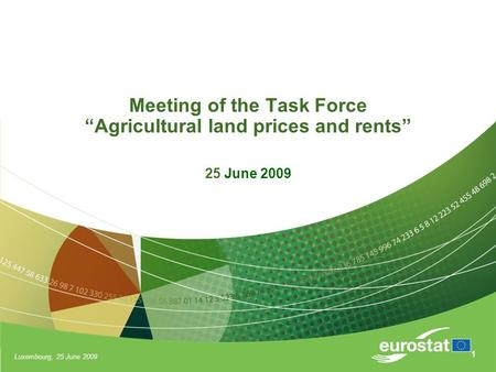 "Luxembourg, 25 June 2009 1 Meeting of the Task Force ""Agricultural land prices and rents"" 25 June 2009."