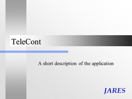TeleCont A short description of the application. Presentation topics TeleCont features Users and permission levels Sending commands to field devices Receiving.