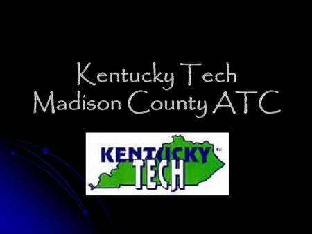 Kentucky Tech Madison County ATC. What is to Offer? Accounting Accounting Business Management Business Management Business Math Business Math Office Tech.
