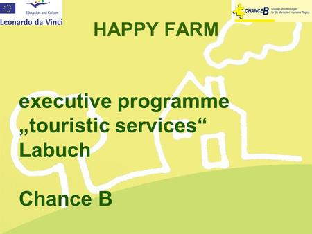 "HAPPY FARM executive programme ""touristic services"" Labuch Chance B."