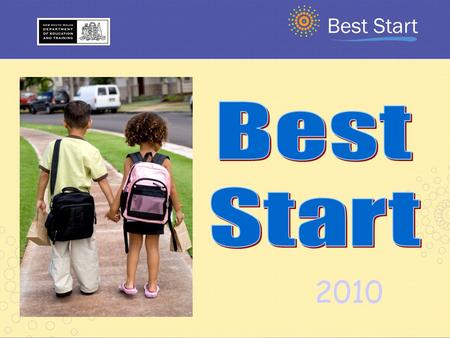2010. To provide our youngest students the best start to learning. Best Start.