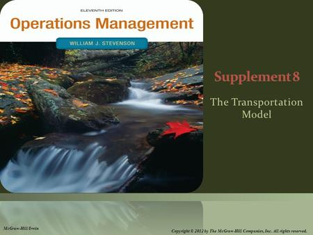 The Transportation Model McGraw-Hill/Irwin Copyright © 2012 by The McGraw-Hill Companies, Inc. All rights reserved.