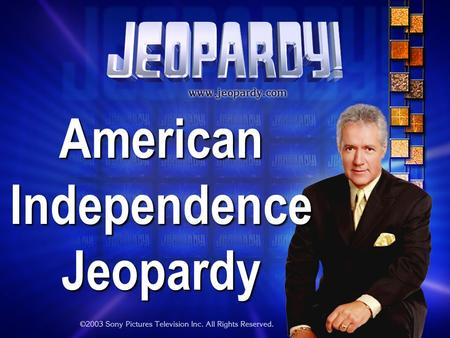 AmericanIndependenceJeopardy THE RULES: Give each answer in the form of a question Instructor/Host's decisions are FINAL.