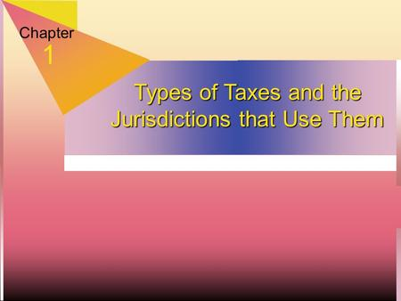Types of Taxes and the Jurisdictions that Use Them