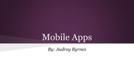 Mobile Apps By: Audrey Byrnes. Mobile Computing ●Mobile Computing is the idea of a transportable computer that is normally used. ●Uses mobile software.