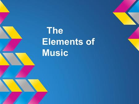The Elements of Music. Rhythm Melody Harmony Tempo Dynamics Texture Timbre Form.