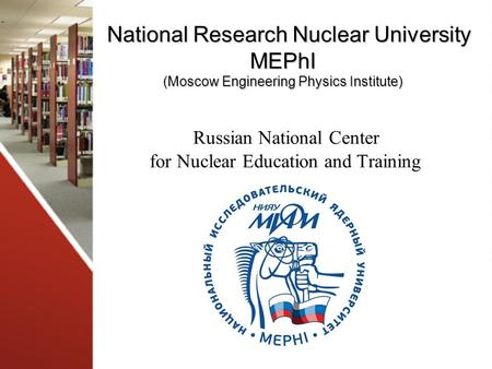 National Research Nuclear University MEPhI (Moscow Engineering Physics Institute) National Research Nuclear University MEPhI (Moscow Engineering Physics.