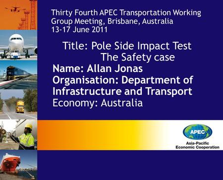 Title: Pole Side Impact Test The Safety case Name: Allan Jonas Organisation: Department of Infrastructure and Transport Economy: Australia Thirty Fourth.