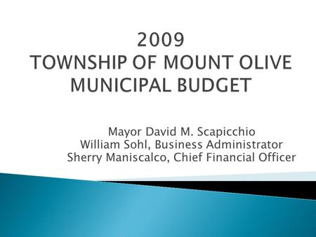 Mayor David M. Scapicchio William Sohl, Business Administrator Sherry Maniscalco, Chief Financial Officer.