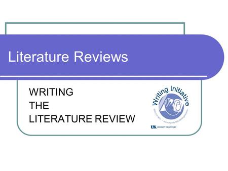 <strong>Literature</strong> <strong>Reviews</strong> WRITING THE <strong>LITERATURE</strong> <strong>REVIEW</strong>.
