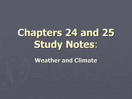 Chapters 24 and 25 Study Notes: Weather and Climate.
