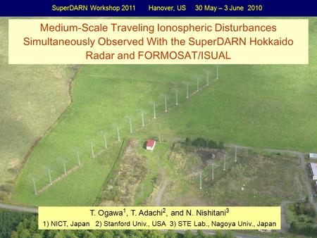 T. Ogawa 1, T. Adachi 2, and N. Nishitani 3 1) NICT, Japan 2) Stanford Univ., USA 3) STE Lab., Nagoya Univ., Japan Medium-Scale Traveling Ionospheric Disturbances.