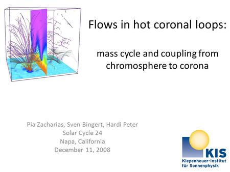 Flows in hot coronal loops: mass cycle and coupling from chromosphere to corona Pia Zacharias, Sven Bingert, Hardi Peter Solar Cycle 24 Napa, California.