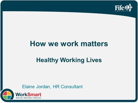 How we work matters Healthy Working Lives Elaine Jordan, HR Consultant.