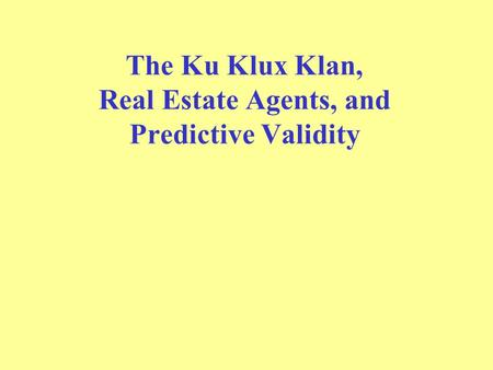 The Ku Klux Klan, Real Estate Agents, and Predictive Validity.