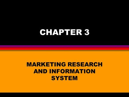 CHAPTER 3 MARKETING RESEARCH AND INFORMATION SYSTEM.