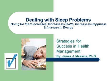 Dealing with Sleep Problems Going for the 3 Increases: Increase in Health, Increase in Happiness & Increase in Energy Strategies for Success in Health.