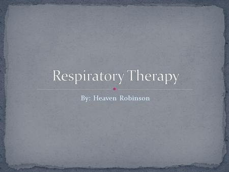 By: Heaven Robinson. I would like to present different devices that are used for respiratory therapy that patients would be able to use in the comfort.