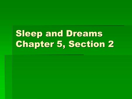 Sleep and Dreams Chapter 5, Section 2.  We spend about 1/3 of our lives sleeping.  Circadian Rhythms – biological clocks that govern our bodily changes.