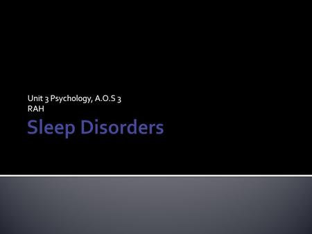 Unit 3 Psychology, A.O.S 3 RAH.  A disorder referring to any sleep problem that disrupts the normal NREM-REM sleep cycle, including the onset of sleep.