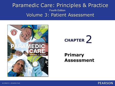Paramedic Care: Principles & Practice Volume 3: Patient Assessment CHAPTER Fourth Edition Primary Assessment 2.