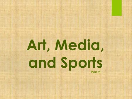 Art, Media, and Sports Part 2. Questions for Lecture  How do media and sports ___________?  How do media and sports _____________?  It's a ________________.