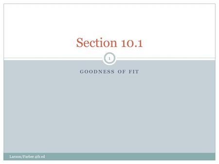 GOODNESS OF FIT Larson/Farber 4th ed 1 Section 10.1.