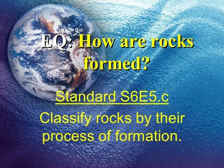 EQ: How are rocks formed?