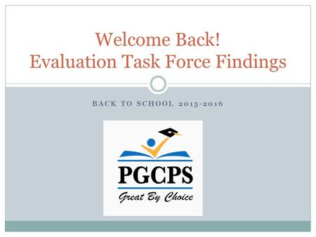 BACK TO SCHOOL 2015-2016 Welcome Back! Evaluation Task Force Findings.