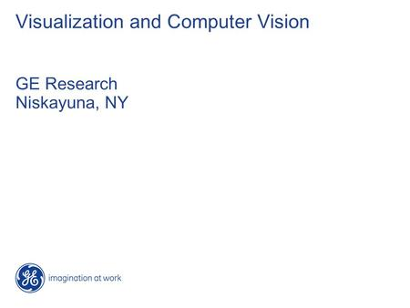 Visualization and Computer Vision GE Research Niskayuna, NY.