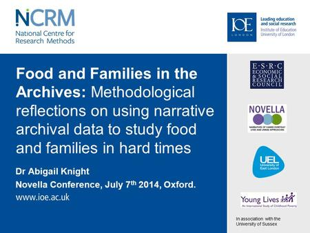 Food and Families in the Archives: Methodological reflections on using narrative archival data to study food and families in hard times Dr Abigail Knight.
