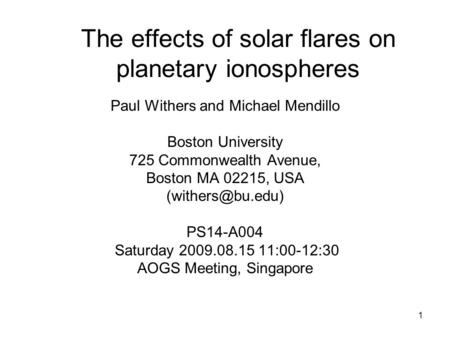 1 The effects of solar flares on planetary ionospheres Paul Withers and Michael Mendillo Boston University 725 Commonwealth Avenue, Boston MA 02215, USA.