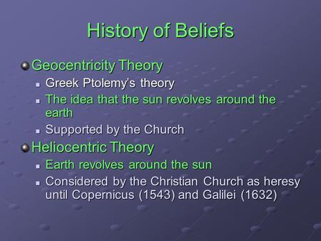 History of Beliefs Geocentricity Theory Greek Ptolemy's theory Greek Ptolemy's theory The idea that the sun revolves around the earth The idea that the.