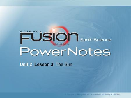 Unit 2 Lesson 3 The Sun Copyright © Houghton Mifflin Harcourt Publishing Company.