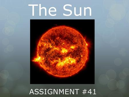 The Sun ASSIGNMENT #41  The word solar is taken from the Latin word for sun, Sol.  Solar System: a large planetary system that consists of a combination.