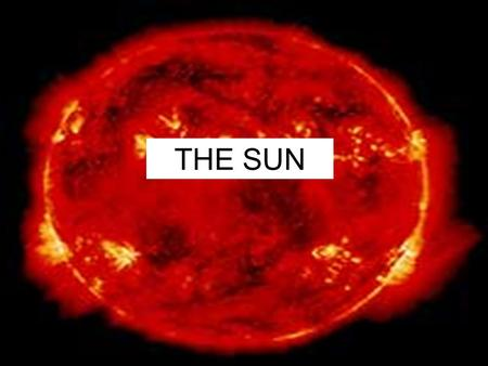 THE SUN. The Sun The sun has a diameter of 900,000 miles (>100 Earths could fit across it) >1 million Earths could fit inside it. The sun is composed.