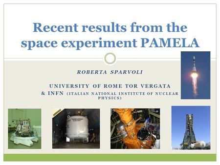 ROBERTA SPARVOLI UNIVERSITY OF ROME TOR VERGATA & INFN (ITALIAN NATIONAL INSTITUTE OF NUCLEAR PHYSICS) Recent results from the space experiment PAMELA.