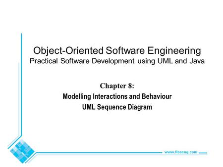Object-Oriented Software Engineering Practical Software Development using UML and Java Chapter 8: Modelling Interactions and Behaviour UML Sequence Diagram.