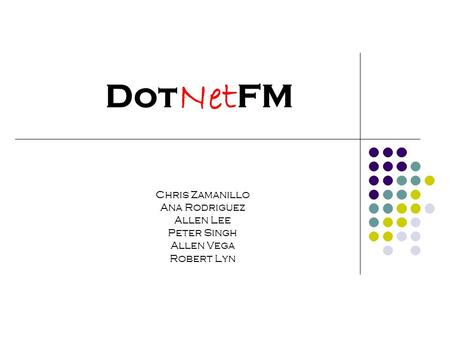 Dot Net FM Chris Zamanillo Ana Rodriguez Allen Lee Peter Singh Allen Vega Robert Lyn.
