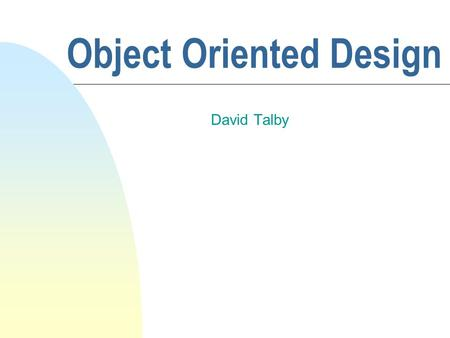 Object Oriented Design David Talby. Welcome! n Introduction n UML u Use Case Diagrams u Interaction Diagrams u Class Diagrams n Design Patterns u Composite.