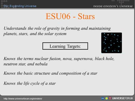 ESU06 - Stars Understands the role of gravity in forming and maintaining planets, stars, and the solar system Learning Targets: Knows the terms nuclear.