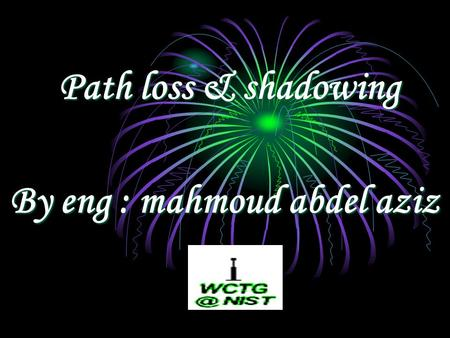 Path loss & shadowing By eng : mahmoud abdel aziz.