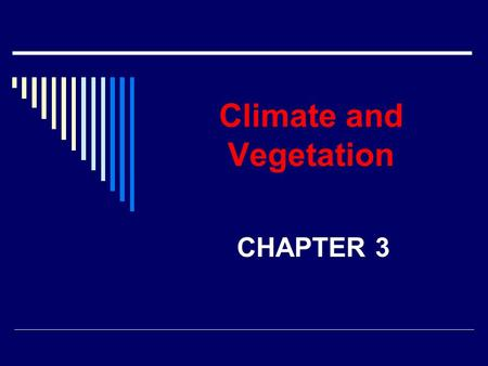 Climate and Vegetation CHAPTER 3. THE SUN AND THE EARTH.