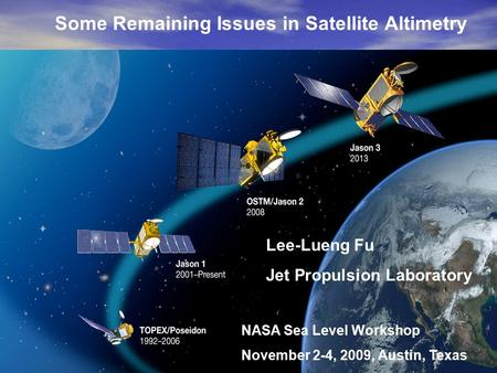 Some Remaining Issues in Satellite Altimetry Lee-Lueng Fu Jet Propulsion Laboratory NASA Sea Level Workshop November 2-4, 2009, Austin, Texas.