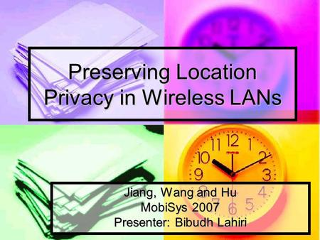 Preserving Location Privacy in Wireless LANs Jiang, Wang and Hu MobiSys 2007 Presenter: Bibudh Lahiri.