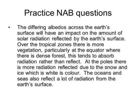 Practice NAB questions The differing albedos across the earth's surface will have an impact on the amount of solar radiation reflected by the earth's surface.