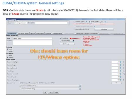 CDMA/OFDMA system: General settings OBS: On this slide there are 9 tabs (as it is today in SEAMCAT 3), towards the last slides there will be a total of.
